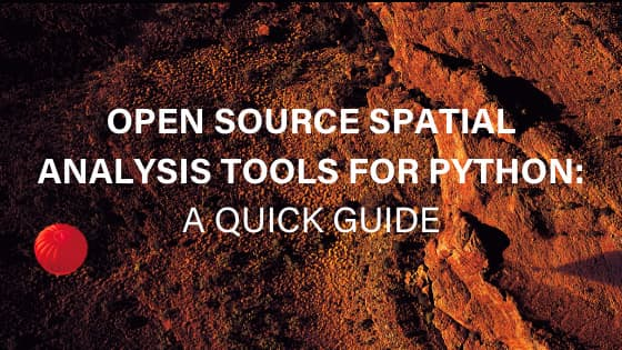 Open source spatial analysis tools for Python - A guide