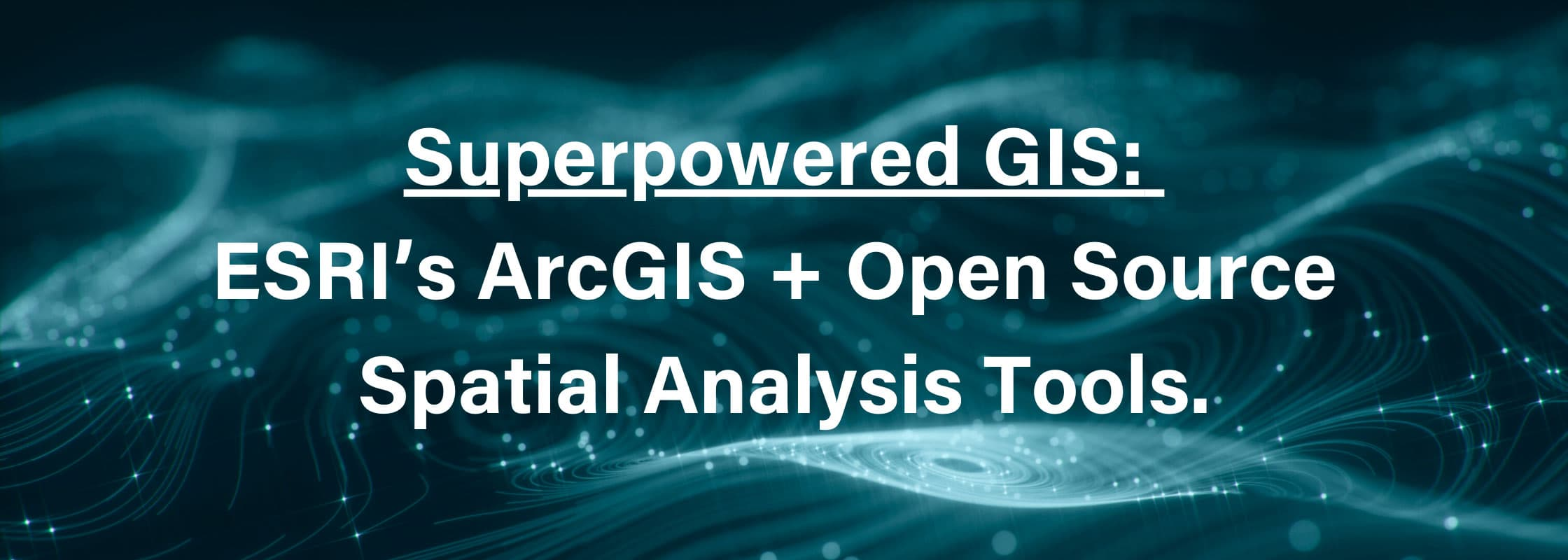 Superpowered GIS - ArcGIS and Open source spatial analysis tools