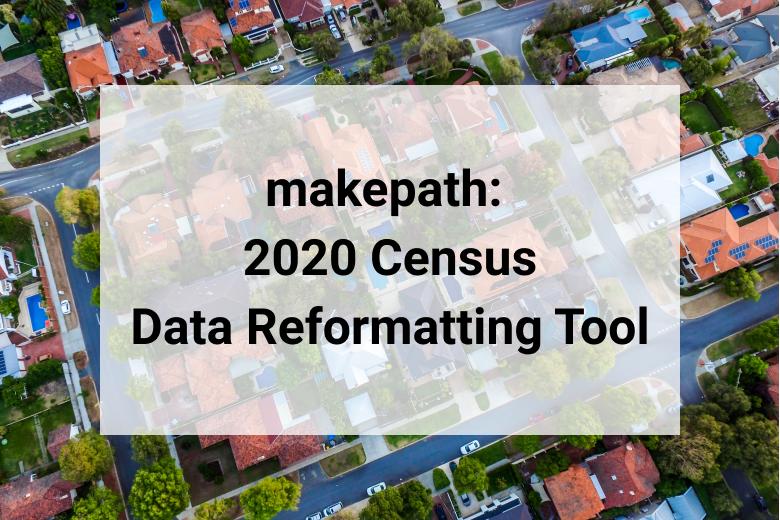 2020 Census Data Reformatting Tool